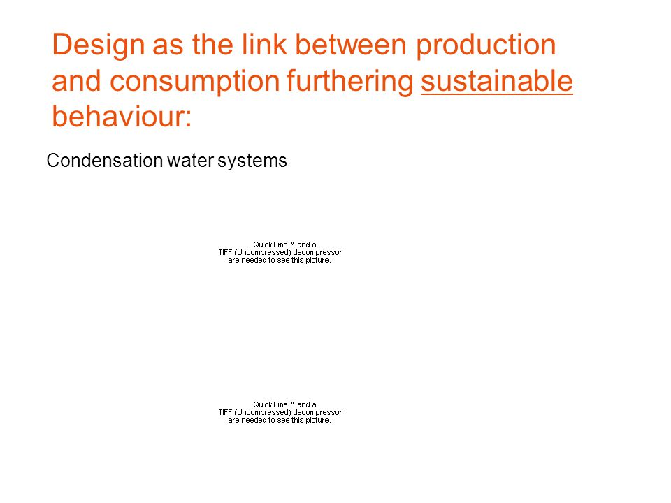 Condensation water systems Design as the link between production and consumption furthering sustainable behaviour: