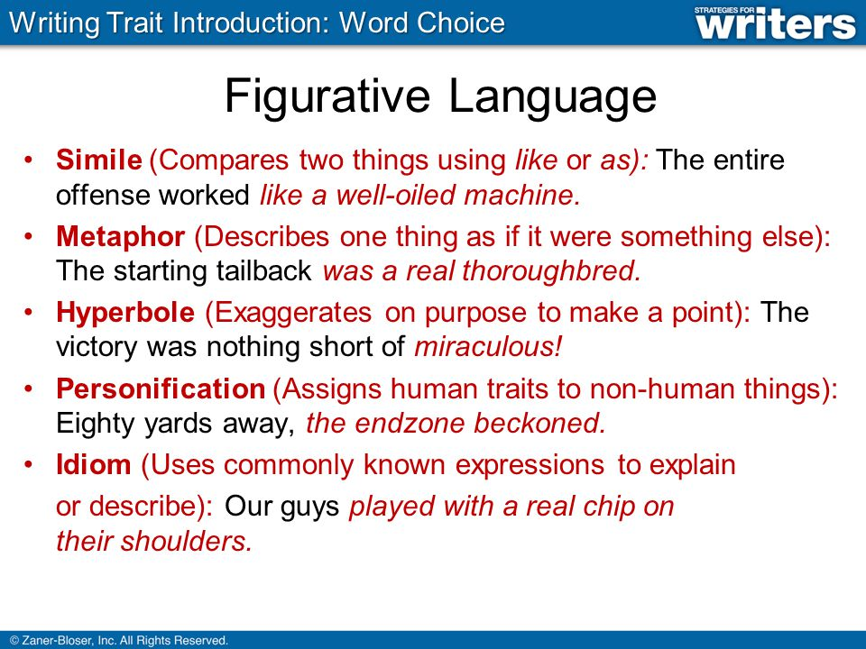 Figurative Language Simile (Compares two things using like or as): The entire offense worked like a well-oiled machine.