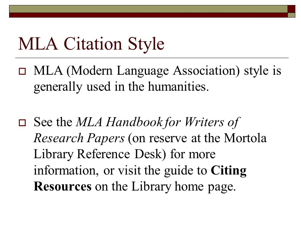 MLA Citation Style  MLA (Modern Language Association) style is generally used in the humanities.
