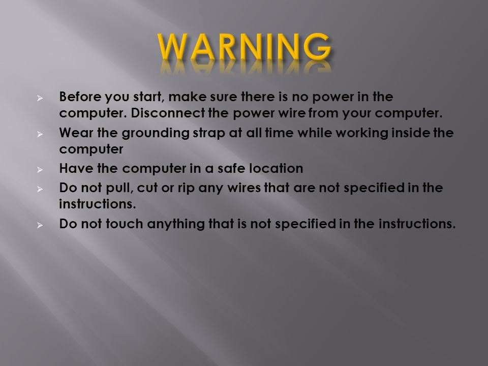  Before you start, make sure there is no power in the computer.