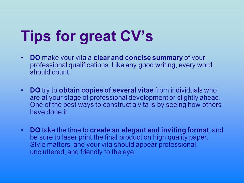 Tips for great CV's DO make your vita a clear and concise summary of your professional qualifications.