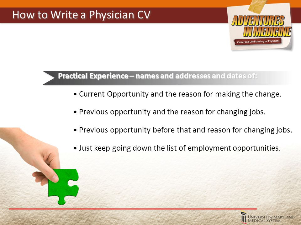 Practical Experience – names and addresses and dates of: Current Opportunity and the reason for making the change.