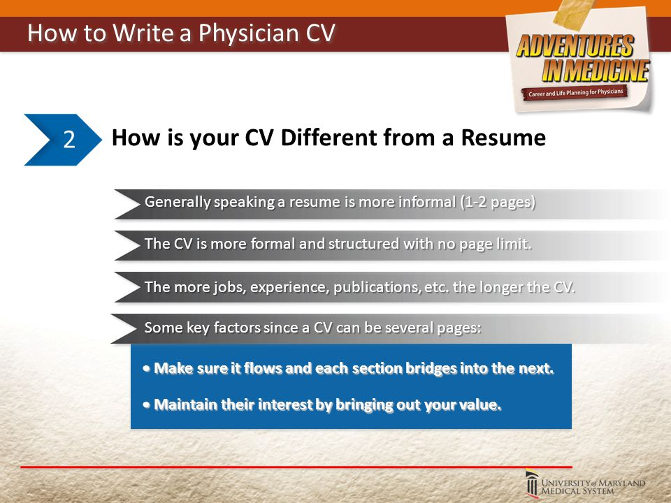 How is your CV Different from a Resume 2 Generally speaking a resume is more informal (1-2 pages) The CV is more formal and structured with no page limit.