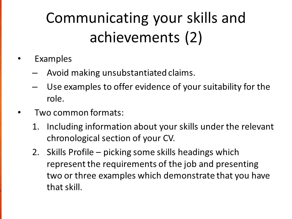 Communicating your skills and achievements (2) Examples – Avoid making unsubstantiated claims.