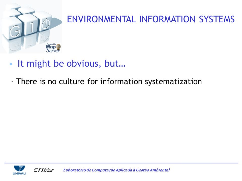 Laboratório de Computação Aplicada à Gestão Ambiental ENVIRONMENTAL INFORMATION SYSTEMS How to cope with this scenario.