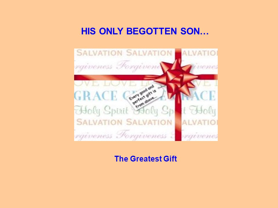 HIS ONLY BEGOTTEN SON… The Greatest Gift
