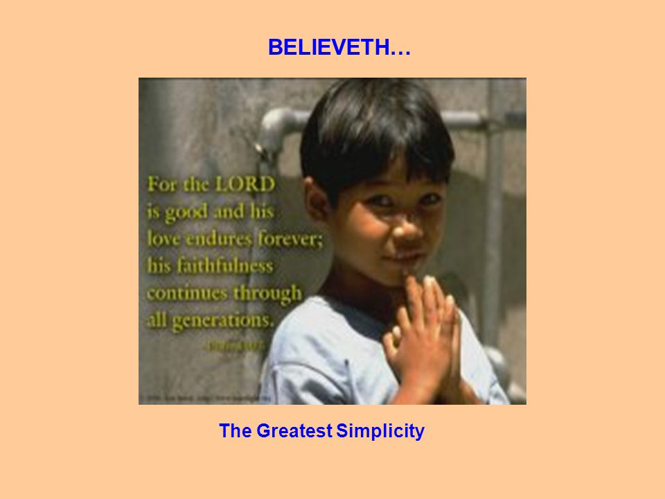 BELIEVETH… The Greatest Simplicity