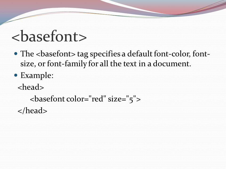 The tag specifies a default font-color, font- size, or font-family for all the text in a document.