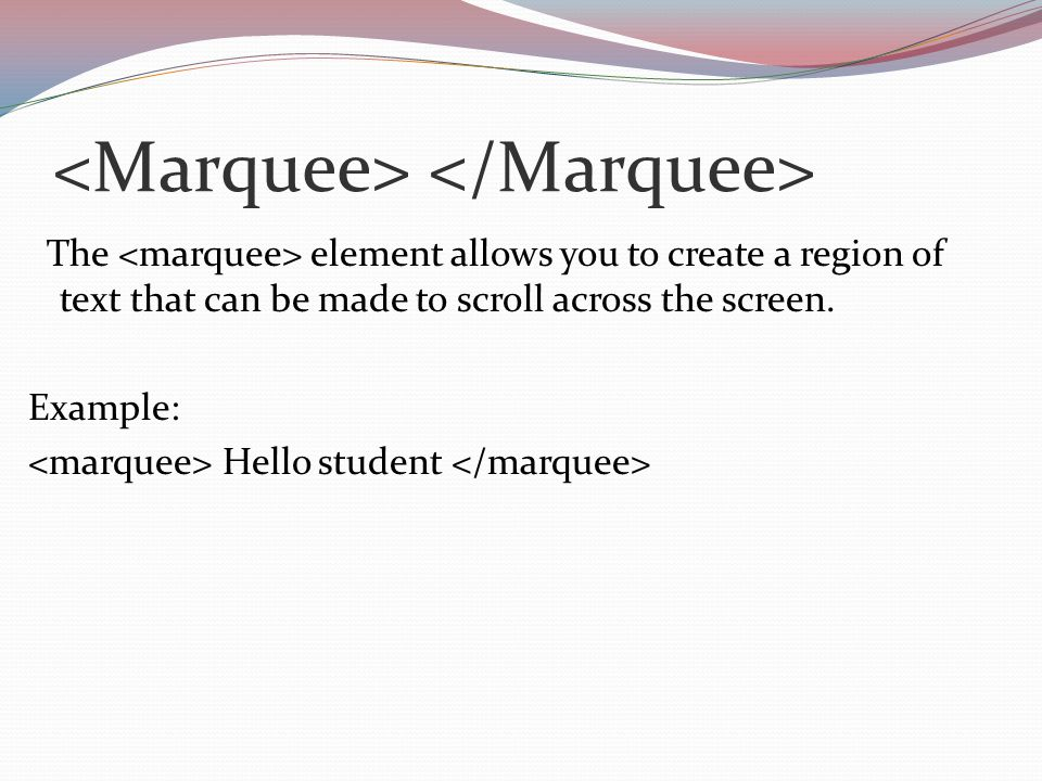 The element allows you to create a region of text that can be made to scroll across the screen.
