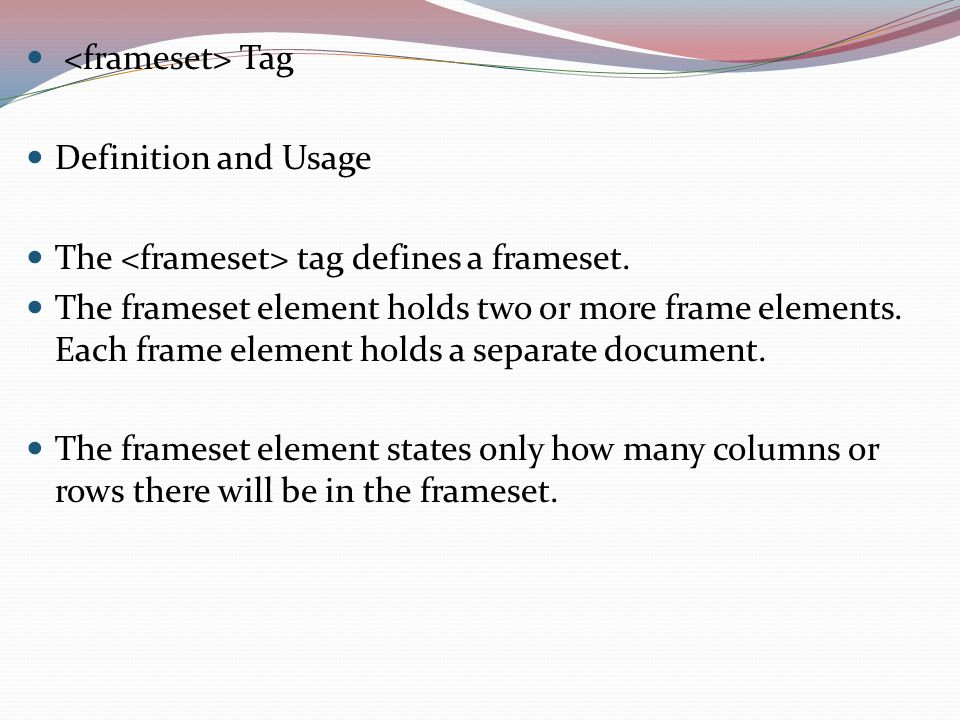 Tag Definition and Usage The tag defines a frameset.