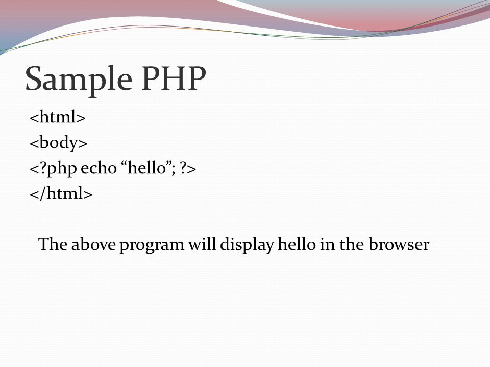 Sample PHP The above program will display hello in the browser