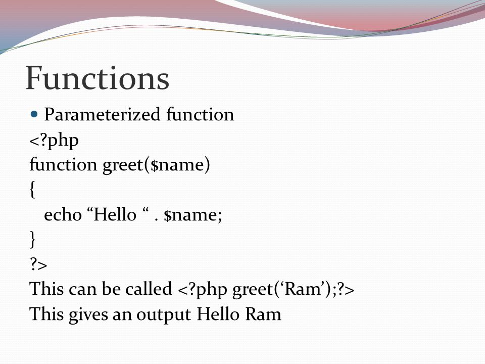 Functions Parameterized function < php function greet($name) { echo Hello .