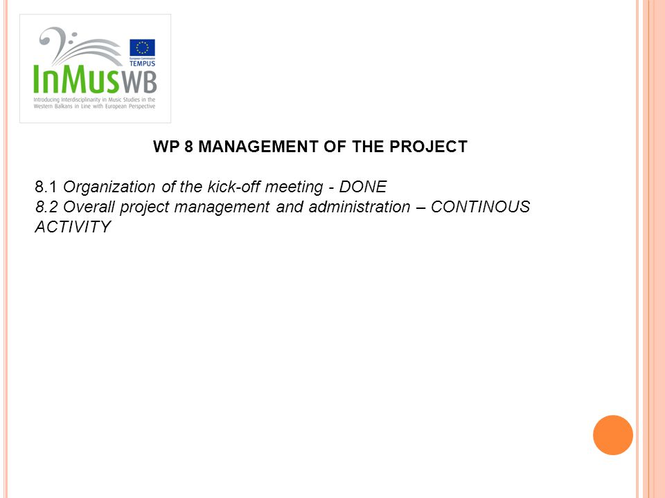 WP 8 MANAGEMENT OF THE PROJECT 8.1 Organization of the kick-off meeting - DONE 8.2 Overall project management and administration – CONTINOUS ACTIVITY