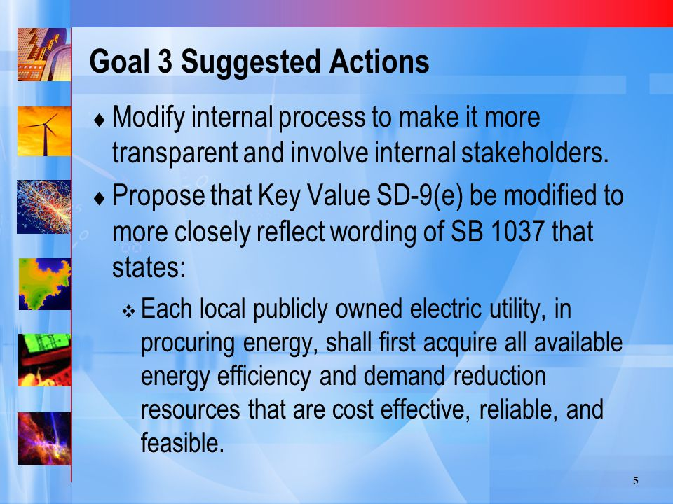 5 Goal 3 Suggested Actions  Modify internal process to make it more transparent and involve internal stakeholders.