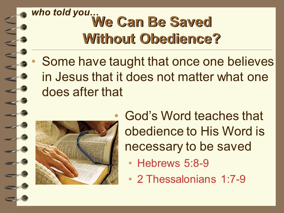 Some have taught that once one believes in Jesus that it does not matter what one does after that We Can Be Saved Without Obedience.