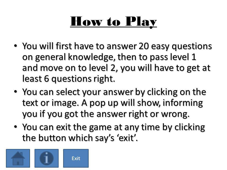 The General Knowledge Quiz! How to Play Start How to Play You will