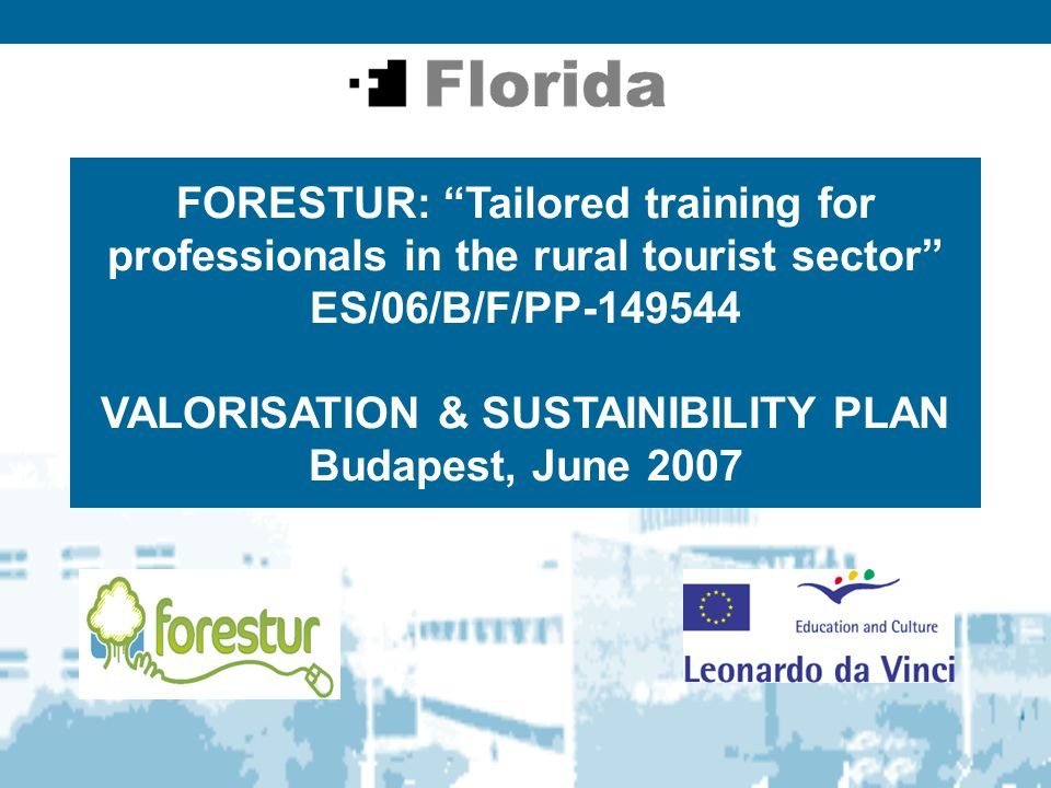 FORESTUR: Tailored training for professionals in the rural tourist sector ES/06/B/F/PP VALORISATION & SUSTAINIBILITY PLAN Budapest, June 2007