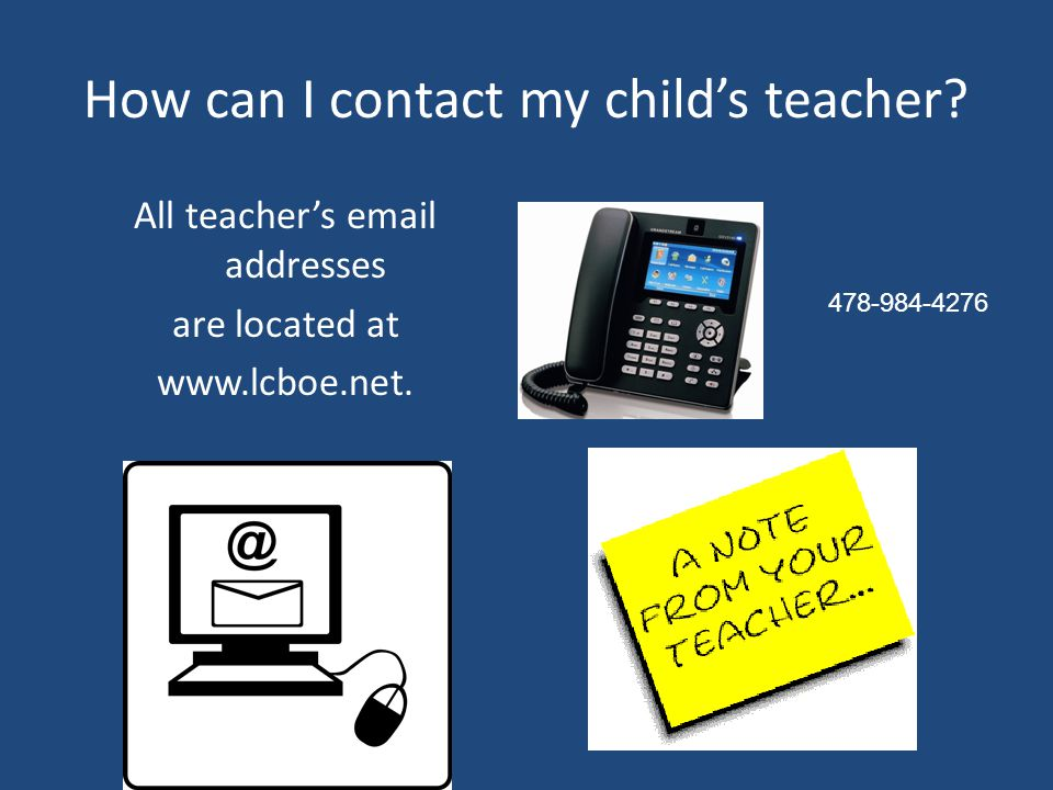 How can I contact my child's teacher. All teacher's  addresses are located at