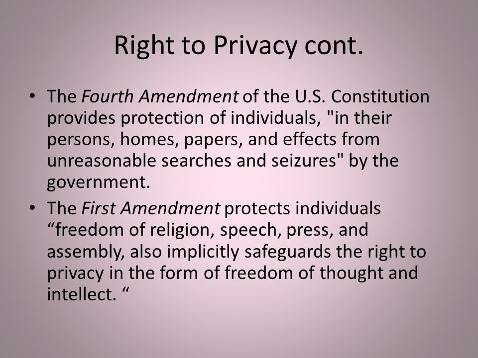 Right to Privacy cont. The Fourth Amendment of the U.S.