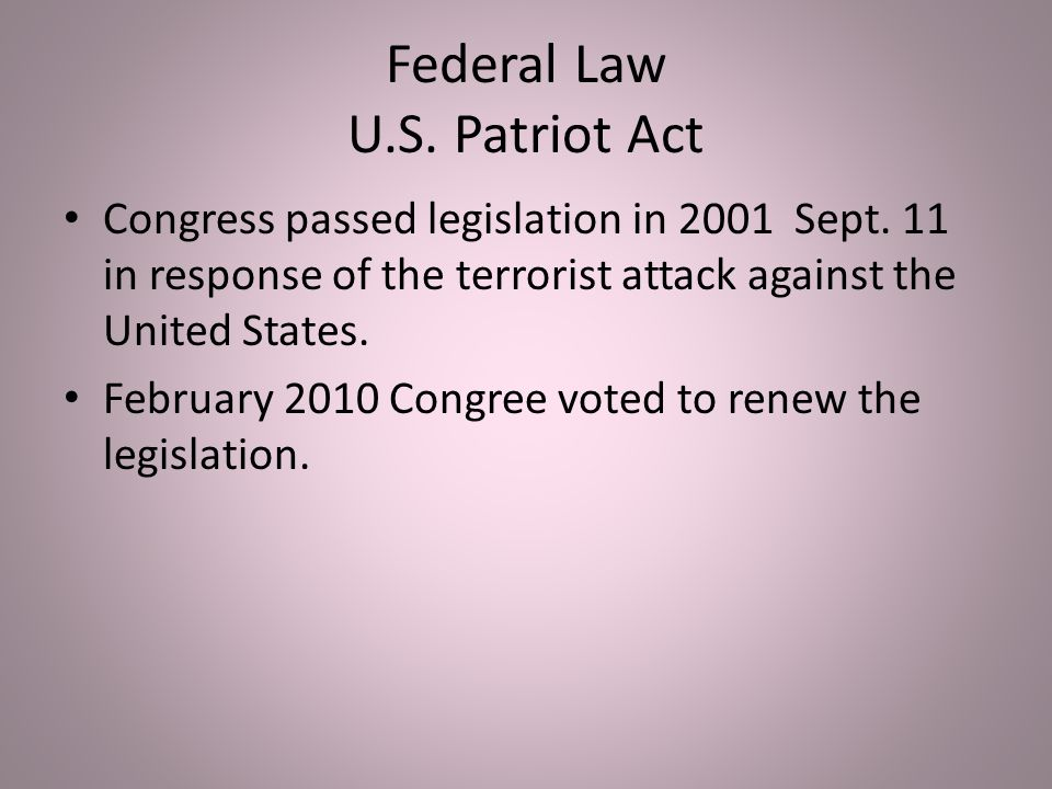 Federal Law U.S. Patriot Act Congress passed legislation in 2001 Sept.