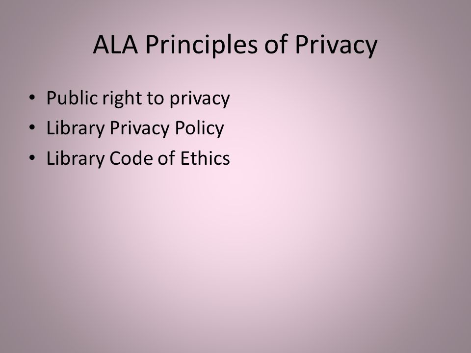 ALA Principles of Privacy Public right to privacy Library Privacy Policy Library Code of Ethics