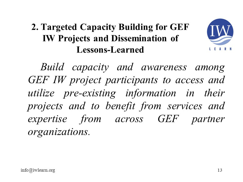 Build capacity and awareness among GEF IW project participants to access and utilize pre-existing information in their projects and to benefit from services and expertise from across GEF partner organizations.