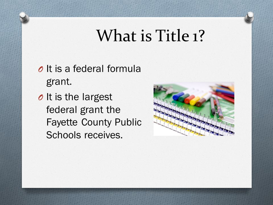 What is Title 1. O It is a federal formula grant.