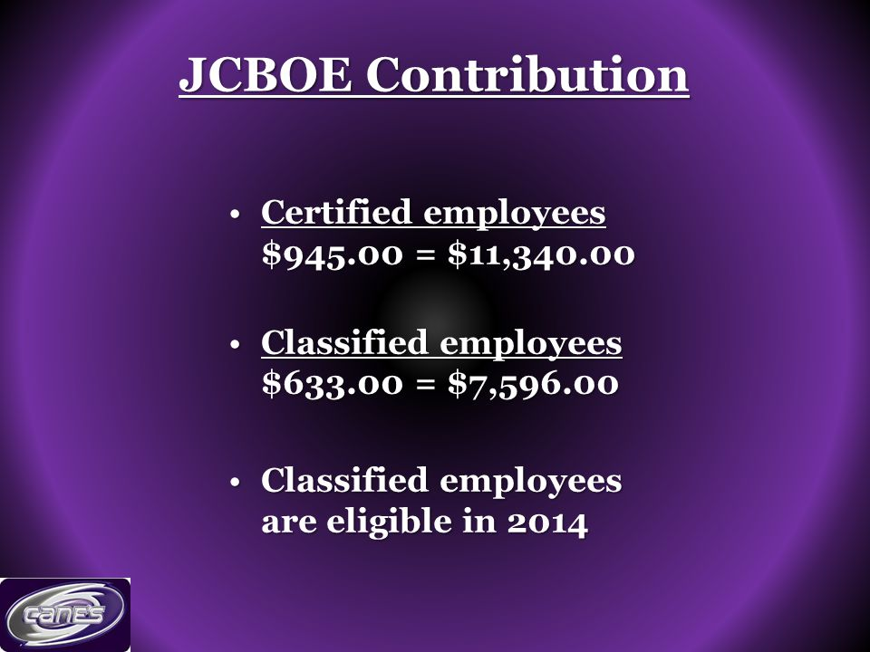 JCBOE Contribution Certified employees $ = $11,340.00Certified employees $ = $11, Classified employees $ = $7,596.00Classified employees $ = $7, Classified employees are eligible in 2014Classified employees are eligible in 2014