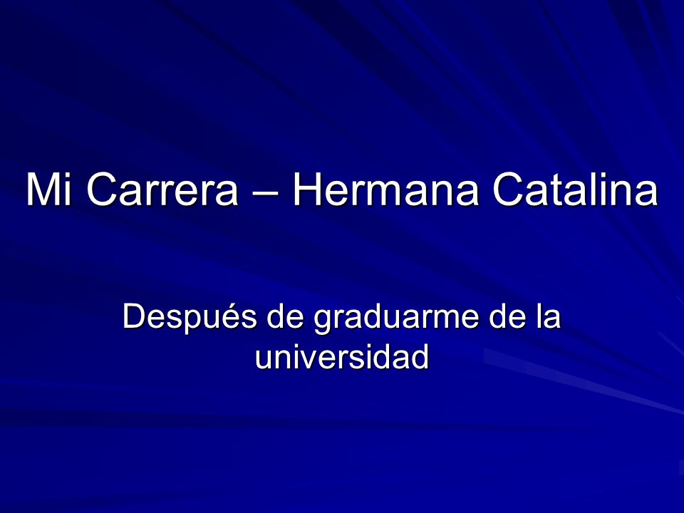 Mi Carrera – Hermana Catalina Después de graduarme de la universidad