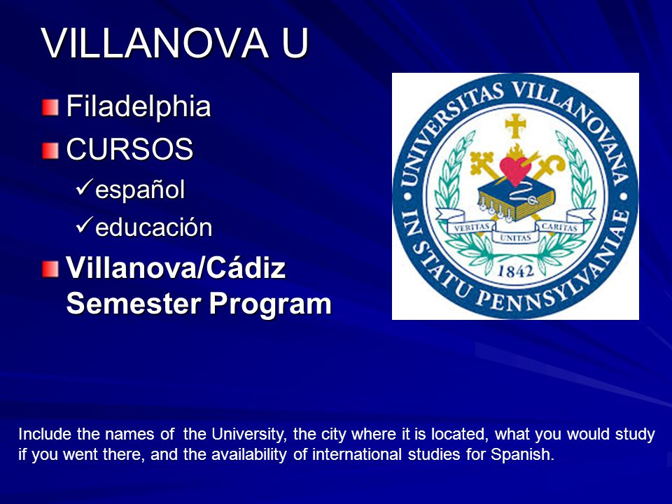 VILLANOVA U FiladelphiaCURSOS español español educación educación Villanova/Cádiz Semester Program Include the names of the University, the city where it is located, what you would study if you went there, and the availability of international studies for Spanish.