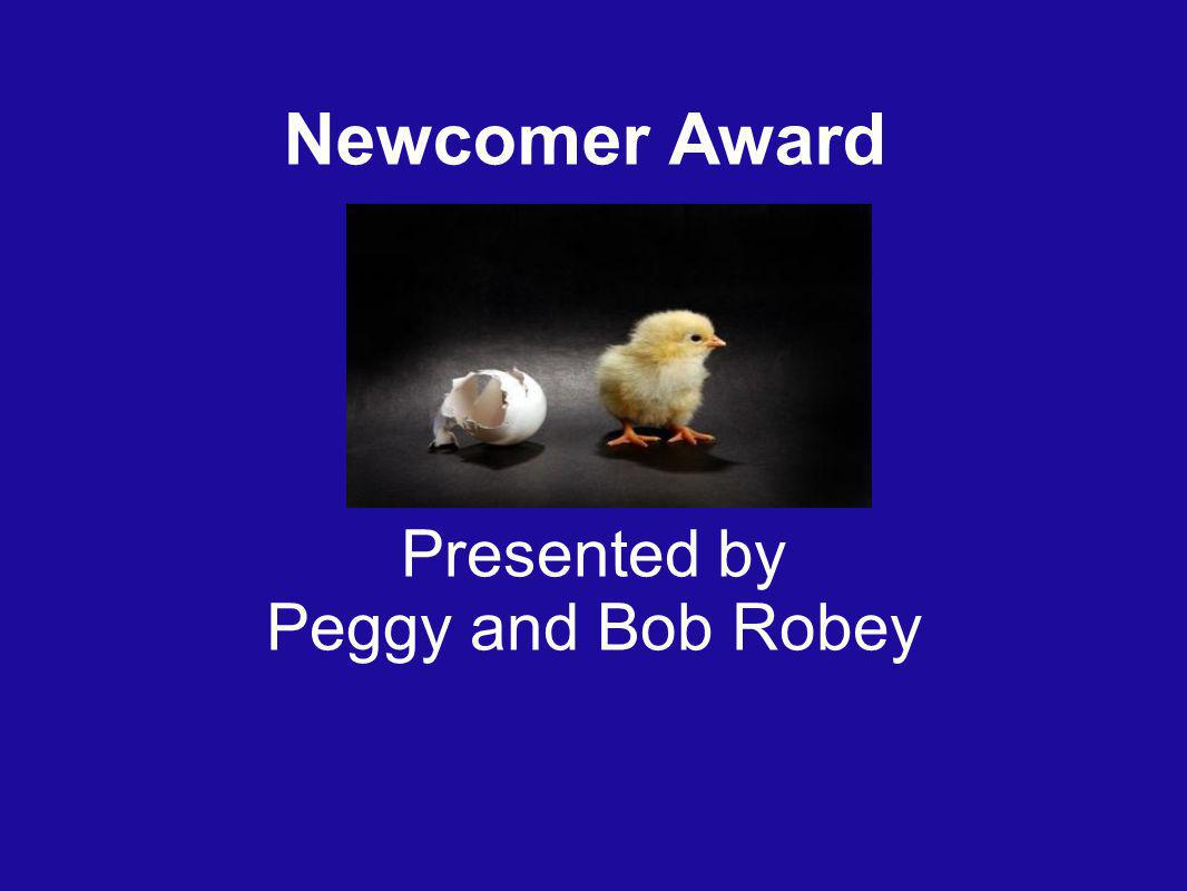 Newcomer Award Presented by Peggy and Bob Robey