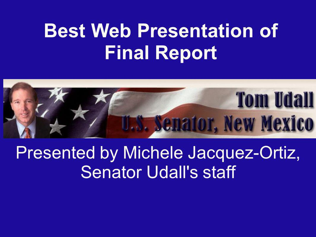 Best Web Presentation of Final Report Presented by Michele Jacquez-Ortiz, Senator Udall s staff