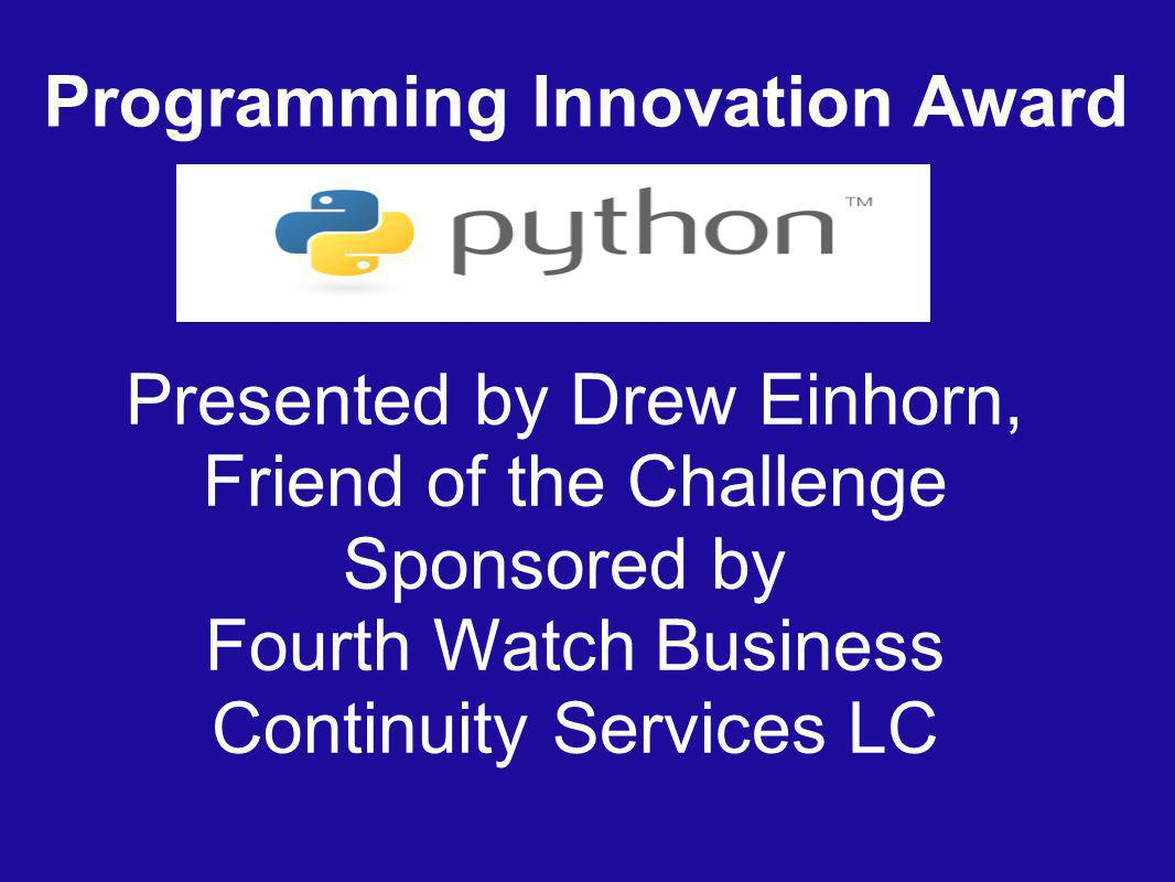 Programming Innovation Award Presented by Drew Einhorn, Friend of the Challenge Sponsored by Fourth Watch Business Continuity Services LC