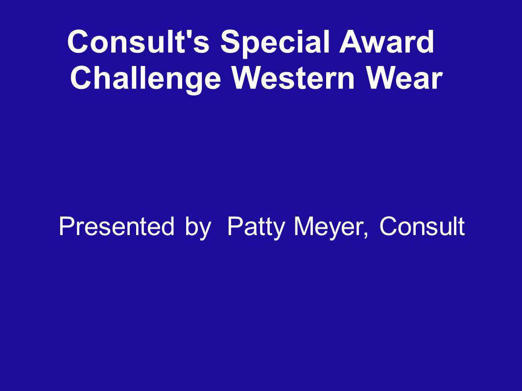 Consult s Special Award Challenge Western Wear Presented by Patty Meyer, Consult
