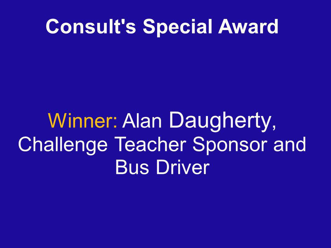 Consult s Special Award Winner: Alan Daugherty, Challenge Teacher Sponsor and Bus Driver