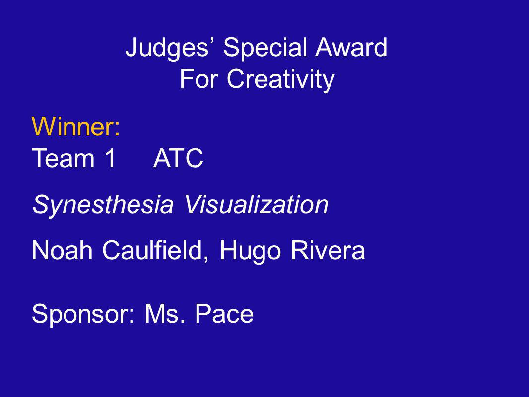 Judges' Special Award For Creativity Winner: Team 1 ATC Synesthesia Visualization Noah Caulfield, Hugo Rivera Sponsor: Ms.