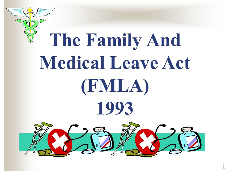 1 The Family And Medical Leave Act (FMLA) 1993