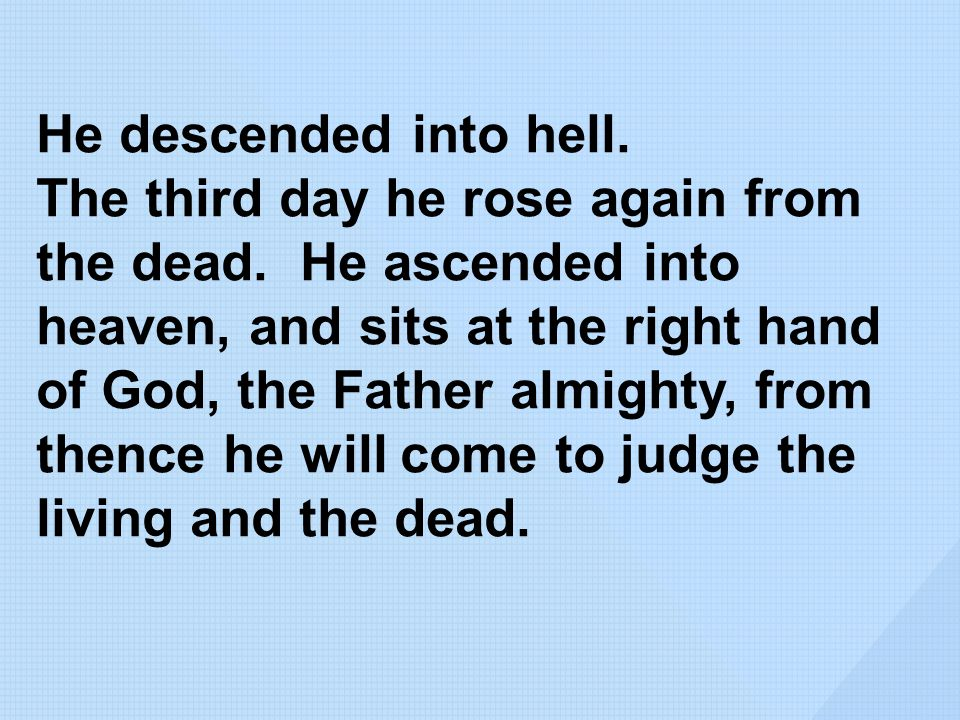 He descended into hell. The third day he rose again from the dead.