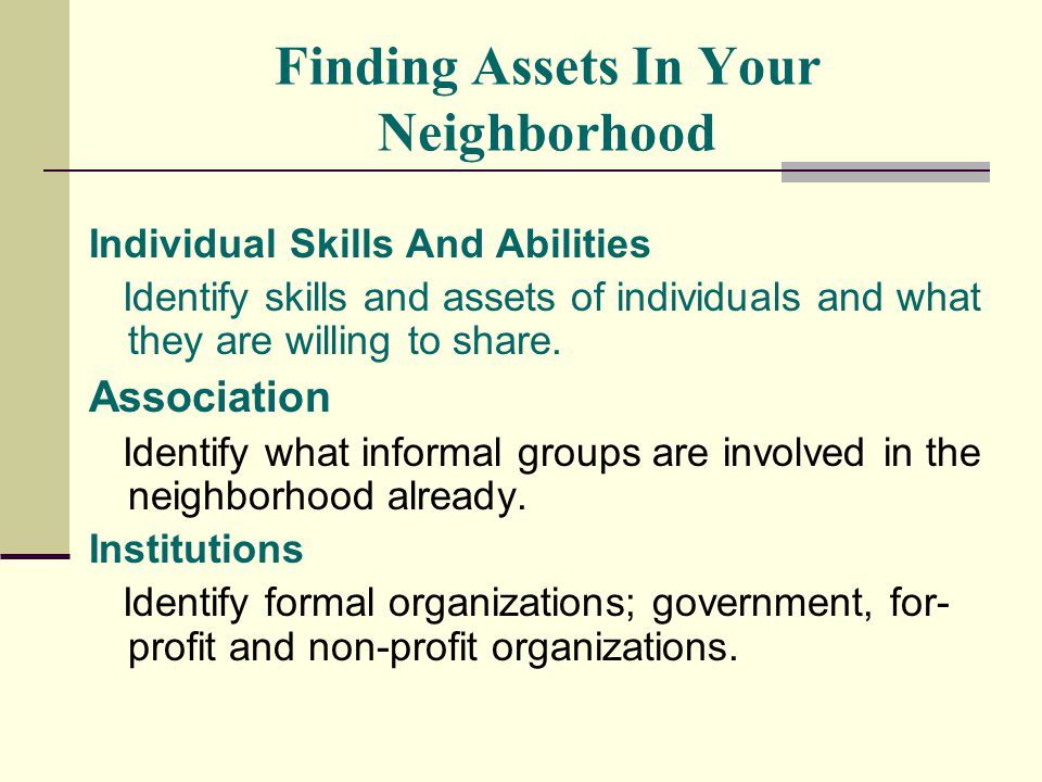 Finding Assets In Your Neighborhood Individual Skills And Abilities Identify skills and assets of individuals and what they are willing to share.