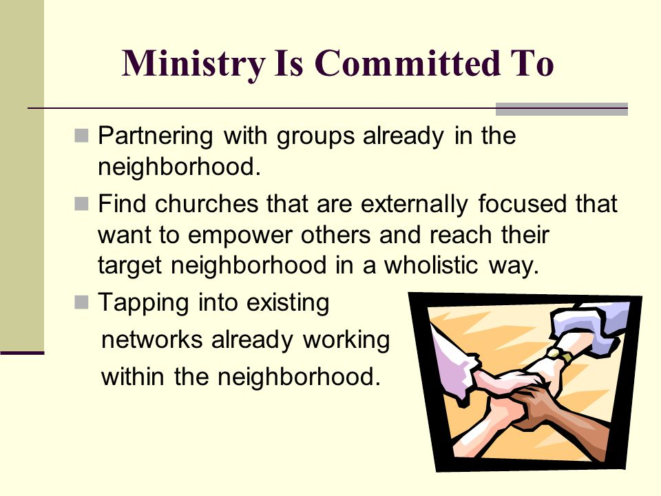 Ministry Is Committed To Partnering with groups already in the neighborhood.