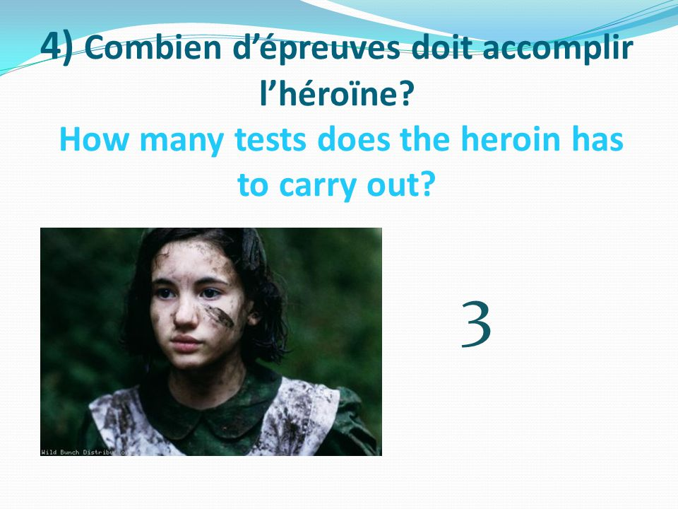 4) Combien d'épreuves doit accomplir l'héroïne How many tests does the heroin has to carry out 3