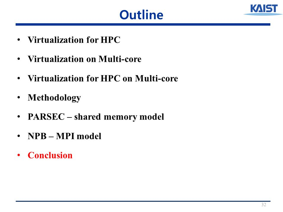 Outline Virtualization for HPC Virtualization on Multi-core Virtualization for HPC on Multi-core Methodology PARSEC – shared memory model NPB – MPI model Conclusion 32