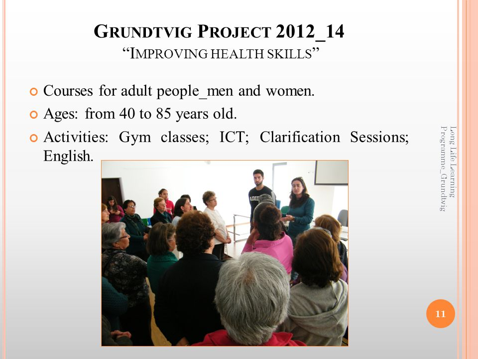 G RUNDTVIG P ROJECT 2012_14 I MPROVING HEALTH SKILLS Courses for adult people_men and women.