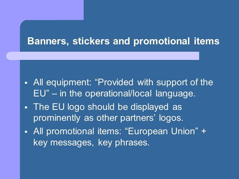 Banners, stickers and promotional items  All equipment: Provided with support of the EU – in the operational/local language.