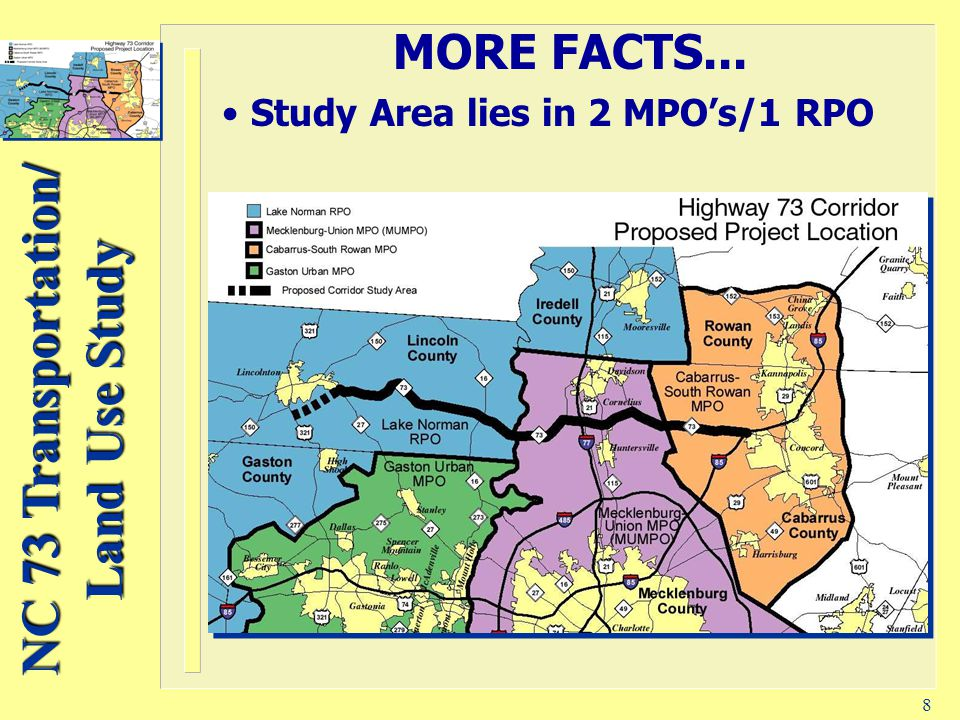 NC 73 Transportation/ Land Use Study 8 MORE FACTS... Study Area lies in 2 MPO's/1 RPO