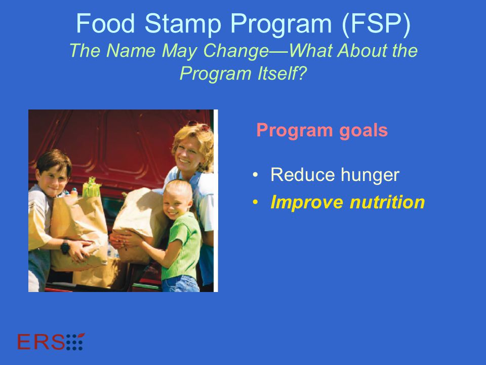 Food Stamp Program (FSP) The Name May Change—What About the Program Itself.