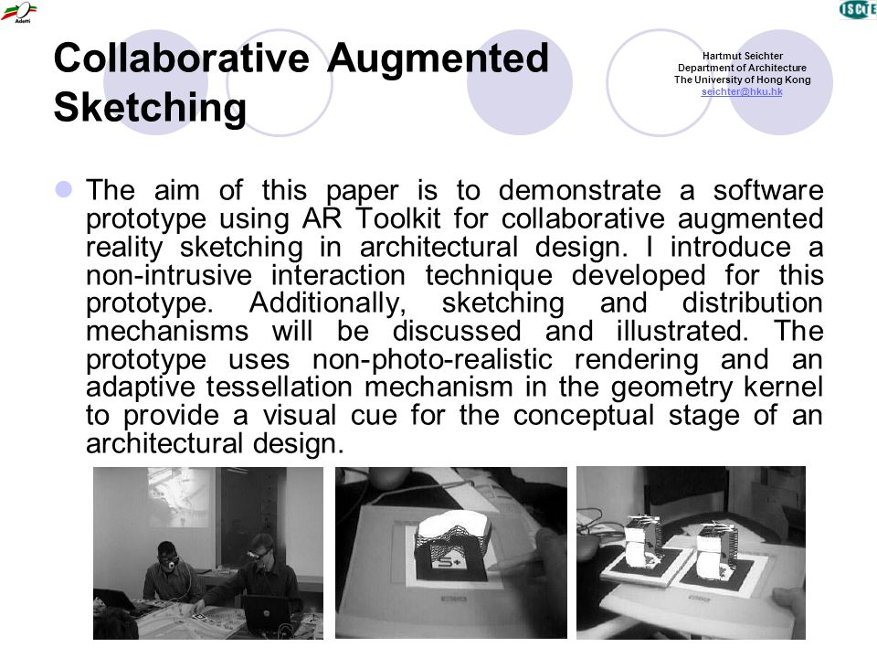 Collaborative Augmented Sketching The aim of this paper is to demonstrate a software prototype using AR Toolkit for collaborative augmented reality sketching in architectural design.