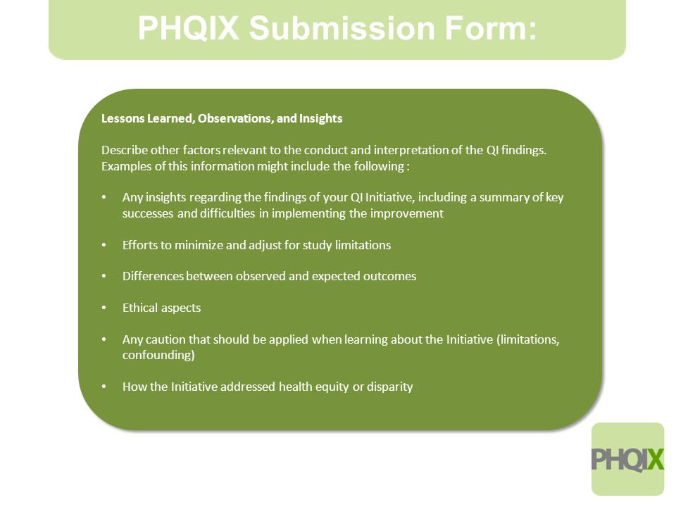 11 PHQIX Submission Form: Lessons Learned, Observations, and Insights Describe other factors relevant to the conduct and interpretation of the QI findings.