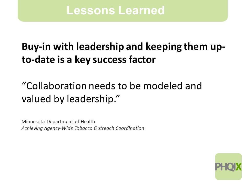 14 Lessons Learned Buy-in with leadership and keeping them up- to-date is a key success factor Collaboration needs to be modeled and valued by leadership. Minnesota Department of Health Achieving Agency-Wide Tobacco Outreach Coordination