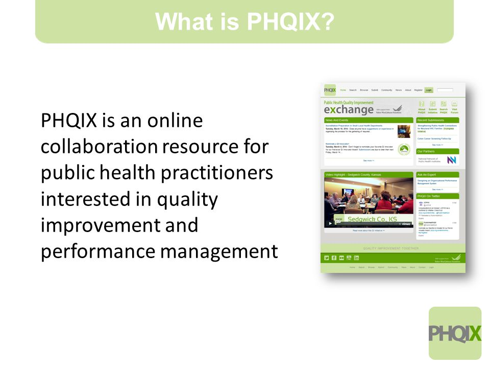 4 PHQIX is an online collaboration resource for public health practitioners interested in quality improvement and performance management What is PHQIX
